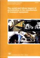 The social and labour impact of globalization in the manufacture of transport equipment by Sectoral Activities Programme.