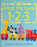 First Picture 123 (First Picture Board Books) by Francesca Allen, Jo Litchfield