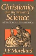 Christianity and the nature of science by James Porter Moreland
