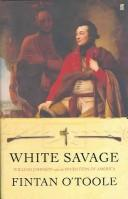 WHITE SAVAGE: WILLIAM JOHNSON AND THE INVENTION OF AMERICA by O'Toole, Fintan