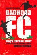 Baghdad Fc: Iraq's Football Story by Simon Freeman
